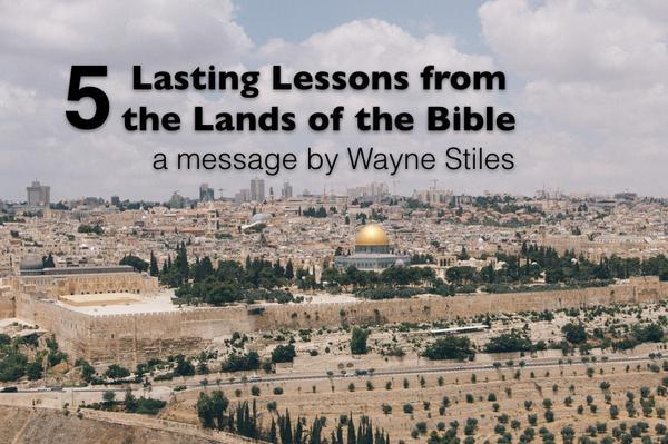 5 LASTING LESSONS FROM THE LANDS OF THE BIBLE
